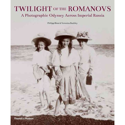 Twilight of the Romanovs: A Photographic Odyssey Across Imperial Russia 1855-1918