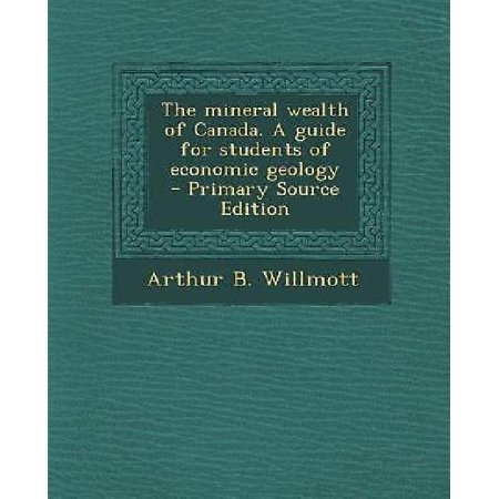 The Mineral Wealth Of Canada  A Guide For Students Of Economic Geology   Primary Source Edition