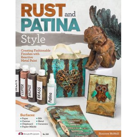Rust and Patina Style : Creating Fashionable Finishes with Reactive Metal Paints