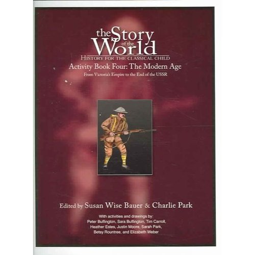 The Story Of The World: The Modern Age, From Victoria's Empire to the Fall of the USSR Book 4