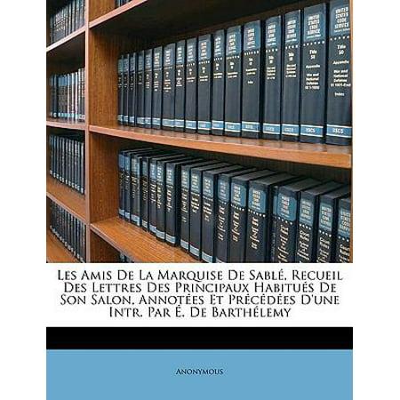 Les Amis De La Marquise De Sabl  Recueil Des Lettres Des Principaux Habitus De Son Salon  Annotes Et Prcdes Dune Intr  Par   De Barthlemy