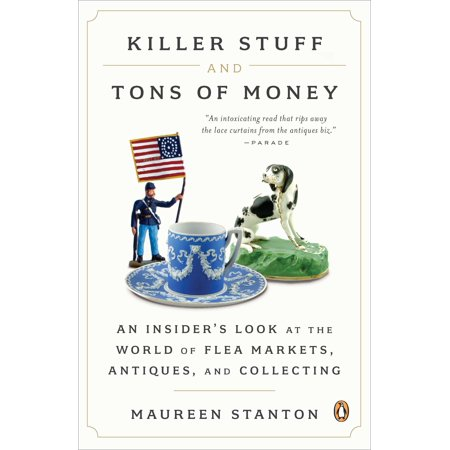 Killer Stuff and Tons of Money : An Insider's Look at the World of Flea Markets, Antiques, and