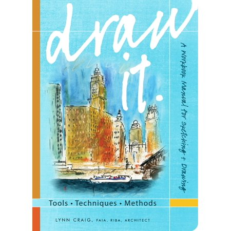 Draw It : Tools, Techniques, Methods: A Workbook Manual for Sketching +