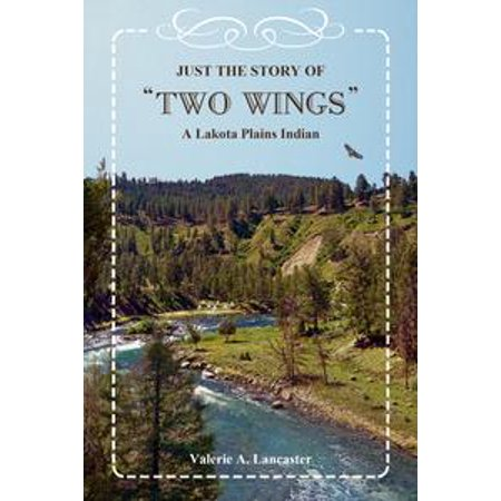 "Just the Story of ""Two Wings"" A Lakota Plains Indian - (Gu Just Plain)"