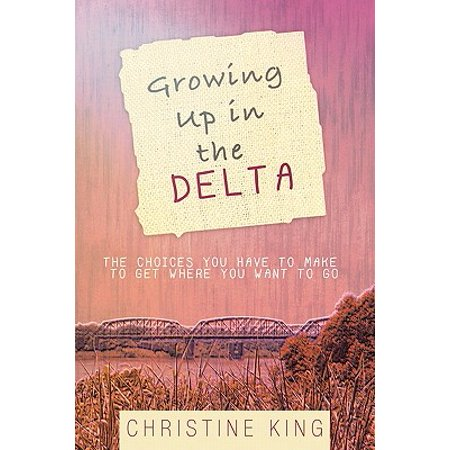 Growing Up in the Delta : The Choices You Have to Make to Get Where You Want to