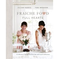 Fraiche Food, Full Hearts : A Collection of Recipes for Every Day and Casual Celebrations
