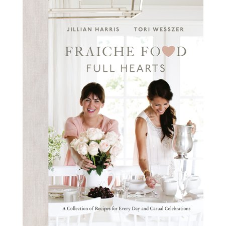 Fraiche Food, Full Hearts : A Collection of Recipes for Every Day and Casual Celebrations ()