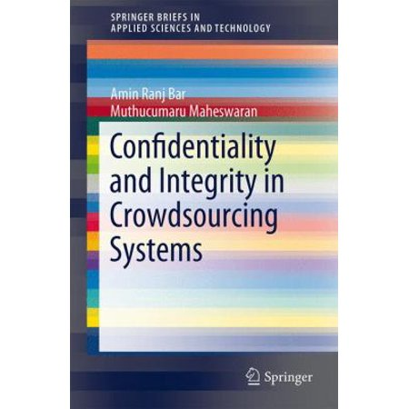 Confidentiality And Integrity In Crowdsourcing Systems  2014   Springerbriefs In Applied Sciences And Technology