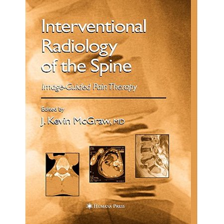 Interventional Radiology of the Spine : Image-Guided Pain (Interventional Spine)
