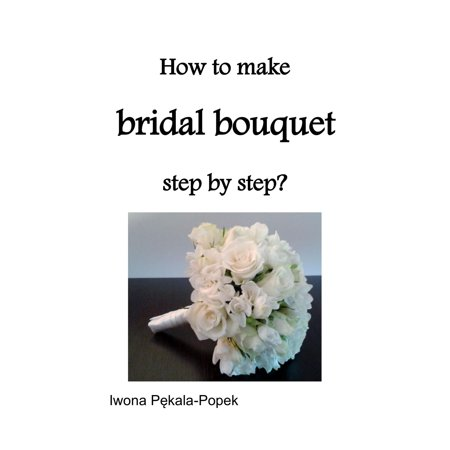 How to make Bridal Bouquet step by step? - eBook