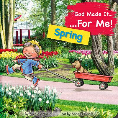 God Made It for Me: Spring : Child's Prayers of Thankfulness for the Things They Love Best about
