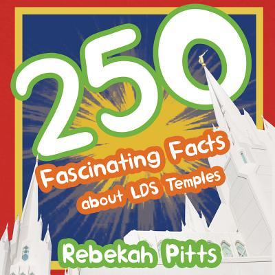 250 Fascinating Facts about Lds Temples ()