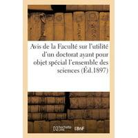 Avis de la Facult� Sur l'Utilit� d'Un Doctorat Ayant Pour Objet l'Ensemble Des Sciences (�d.1897)