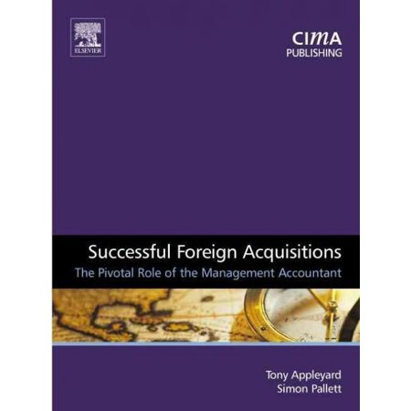 Successful Foreign Acquisitions  The Pivotal Role Of The Management Accountant