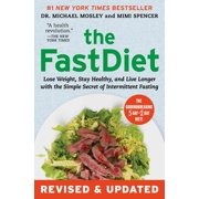The FastDiet - Revised & Updated : Lose Weight, Stay Healthy, and Live Longer with the Simple Secret of Intermittent Fasting