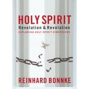 Holy Spirit Revelation & Revolution : Exploring the Holy Spirit Dimensions
