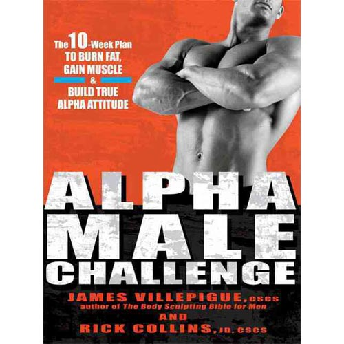Alpha Male Challenge: The 10-Week Plan to Burn Fat, Gain Muscle &...