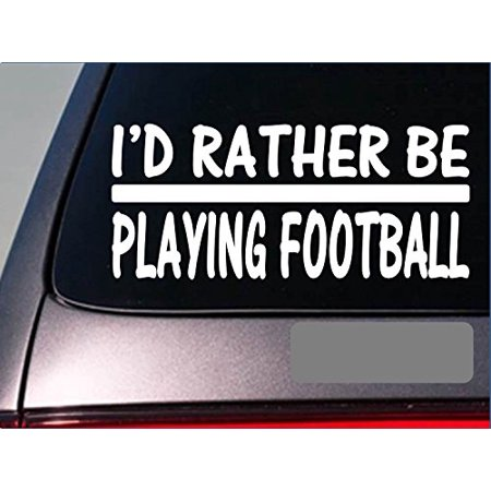 I'd Rather be Playing Football *H721* 8 inch Sticker decal helmet uniform -