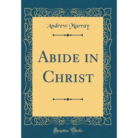 Abide in Christ (Classic Reprint) - Abide In Him