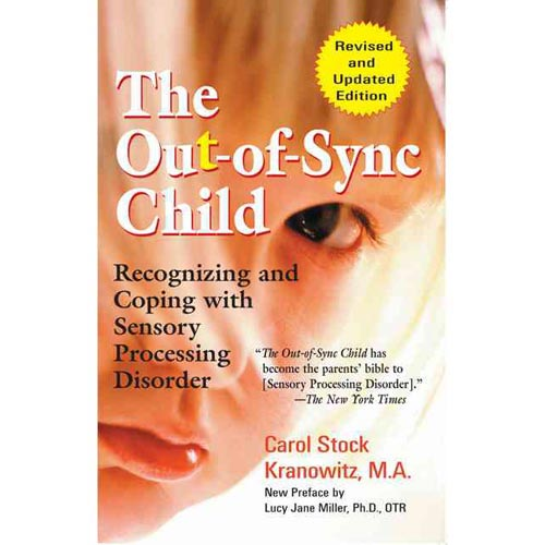 The Out-of-sync Child: Recognizing and Coping with Sensory Processing Disorder