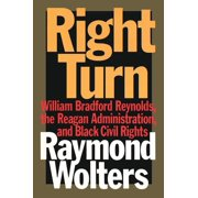 Right Turn: William Bradford Reynolds, the Reagan Administration, and Black Civil Rights (Hardcover)