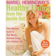 Mariel Hemingway's Healthy Living from the Inside Out: Every Woman's Guide to Real Beauty, Renewed Energy, and a Radiant Life (Paperback)