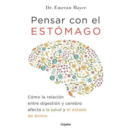 Pensar con el estomago: Como la relacion entre digestion y cerebro afecta nuestr a salud y estado de animo / The Mind-Gut Connection: How the Hidden Conversatio (El Estudio De China)