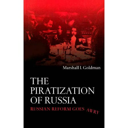 The Piratization Of Russia Russian Reform Goes Awry By Marshall Goldman