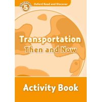 Oxford Read and Discover: Level 5: 900-Word Vocabulary Transportation Then and Now Activity Book