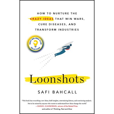 Loonshots : How to Nurture the Crazy Ideas That Win Wars, Cure Diseases, and Transform Industries