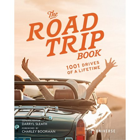 The road trip book : 1001 drives of a lifetime: (Defensive Driving Involves Driving To Save Lives)