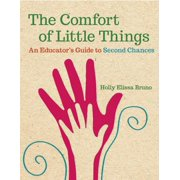 The Comfort of Little Things : An Educator's Guide to Second Chances