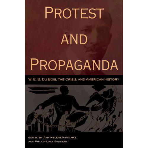 Protest and Propaganda: W. E. B. Du Bois, the Crisis, and American History