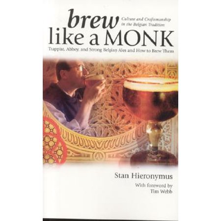 Brew Like a Monk : Trappist, Abbey, and Strong Belgian Ales and How to Brew Them