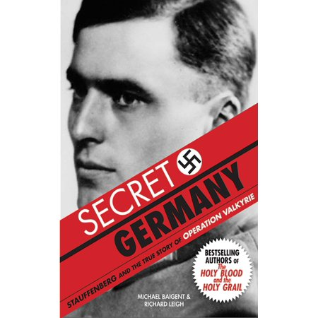 Secret Germany : Stauffenberg and the True Story of Operation Valkyrie