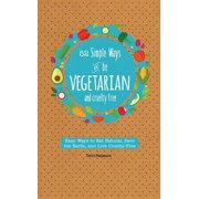 52 Simple Ways to Be Vegetarian and Cruelty-Free : Easy Tips and Recipes for Being Meat Free Every Week of the Year