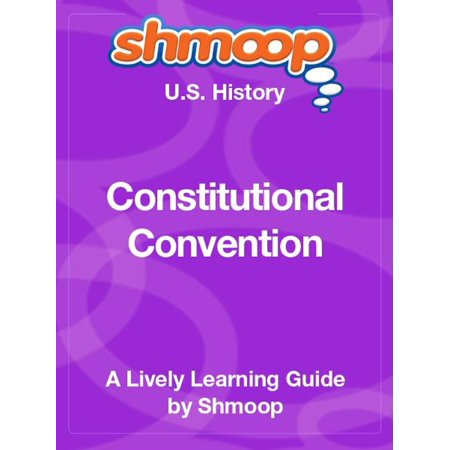 Shmoop US History Guide: Constitutional Convention - (Constitutional Guide)