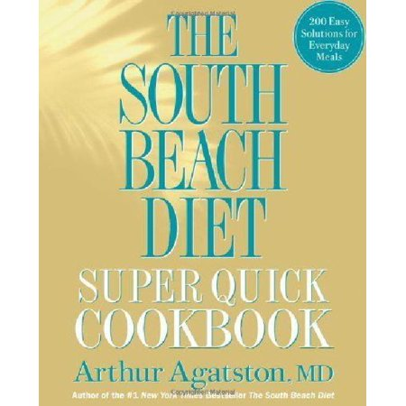 The South Beach Diet Super Quick Cookbook  200 Easy Solutions For Everyday Meals