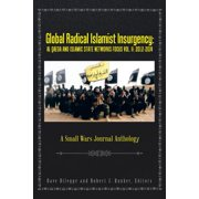 Global Radical Islamist Insurgency : Al Qaeda and Islamic State Networks Focus: A Small Wars Journal Anthology