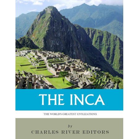 The World's Greatest Civilizations: The History and Culture of the Inca - (World Civilizations Their History And Their Culture)
