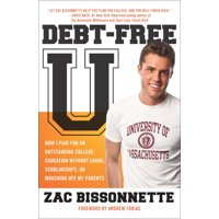 Debt-Free U : How I Paid for an Outstanding College Education Without Loans, Scholarships, orM ooching off My Parents