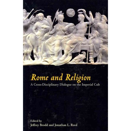 Rome and Religion: A Cross-Disciplinary Dialogue on the Imperial Cult