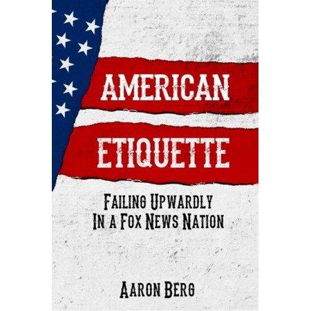 American Etiquette  Failing Upwardly In A Fox News Nation