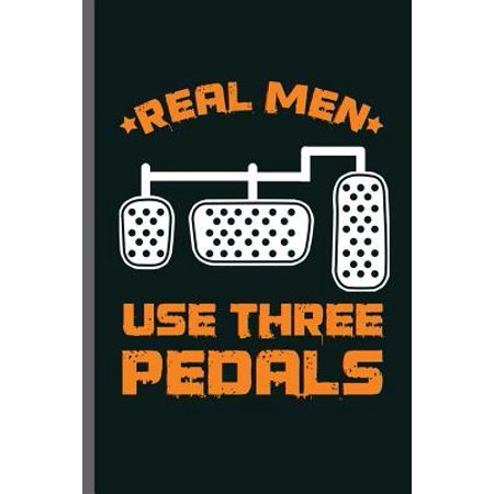 Real men use three Pedals: Car Racing Motorsport Road Racing Racer Style Driving Drivers Travel Dirt Vehicle Lovers Gifts notebooks gift (6x9) Paperback ()