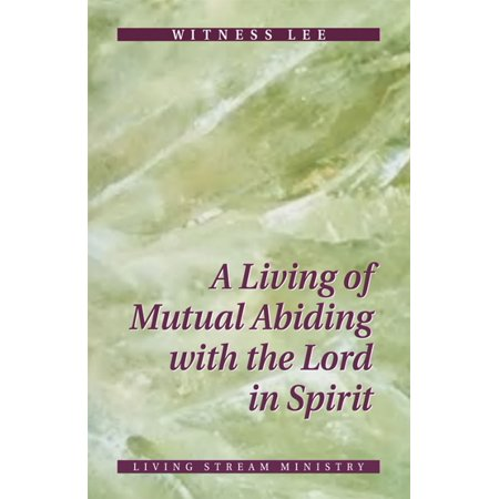 A Living of Mutual Abiding with the Lord in Spirit -