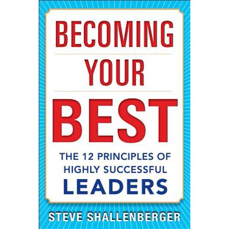 Becoming Your Best : The 12 Principles of Highly Successful