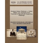Abraham Kabot, Petitioner, V. United States. U.S. Supreme Court Transcript of Record with Supporting Pleadings