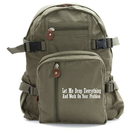 Let Me Drop Everything and Work on Your Problem Heavyweight Canvas Backpack