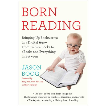 Born Reading : Bringing Up Bookworms in a Digital Age -- From Picture Books to eBooks and Everything in -