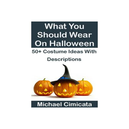 What You Should Wear On Halloween: 50+ Ideas With Descriptions - eBook (Halloween Map Ideas)